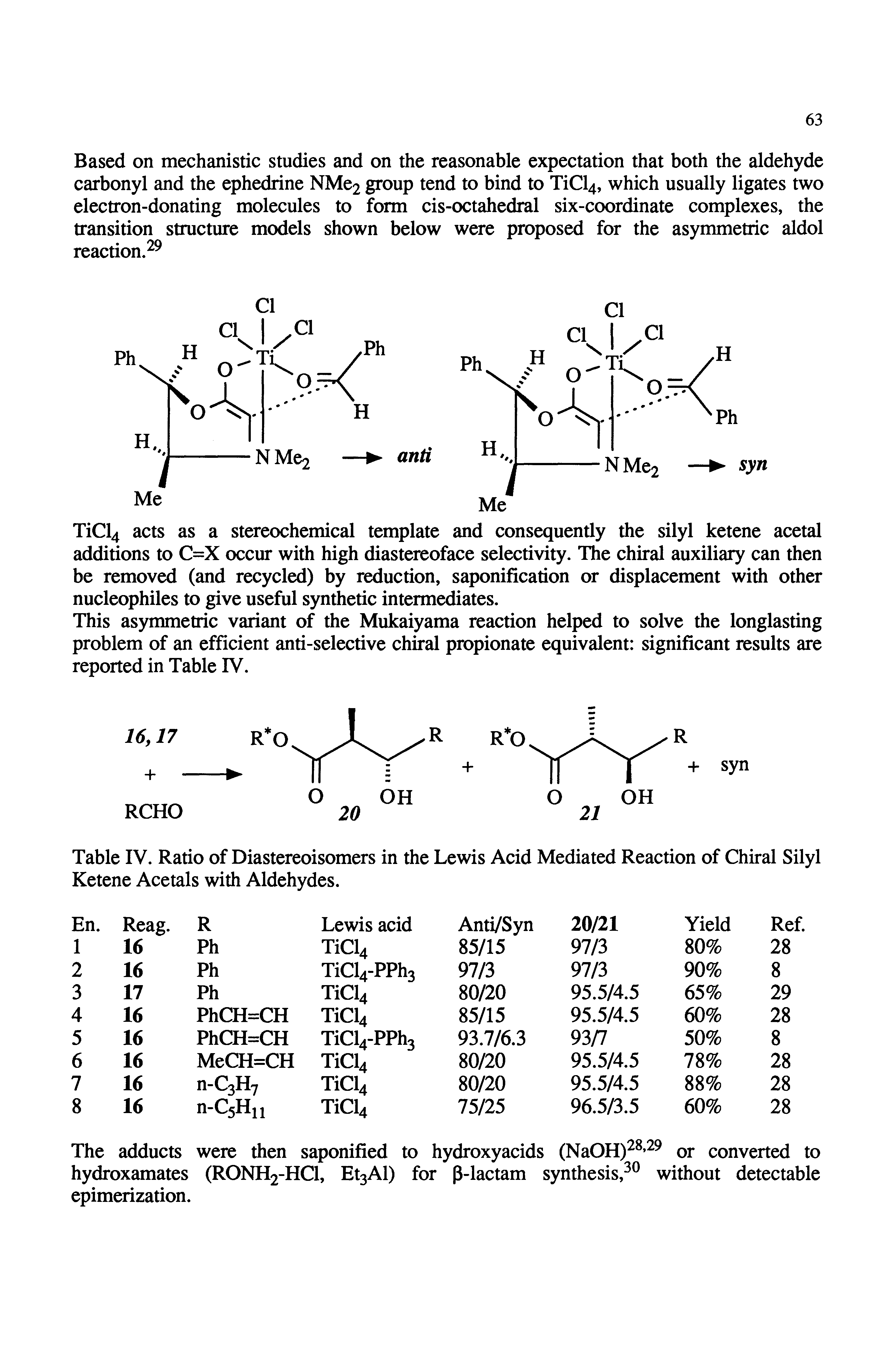 "Table IV. Ratio of Diastereoisomers in the <a href=""/info/lewis_acids_ion_mediated_reactions"">Lewis Acid Mediated Reaction</a> of <a href=""/info/silyl_ketene_acetals_chiral"">Chiral Silyl Ketene Acetals</a> with Aldehydes."