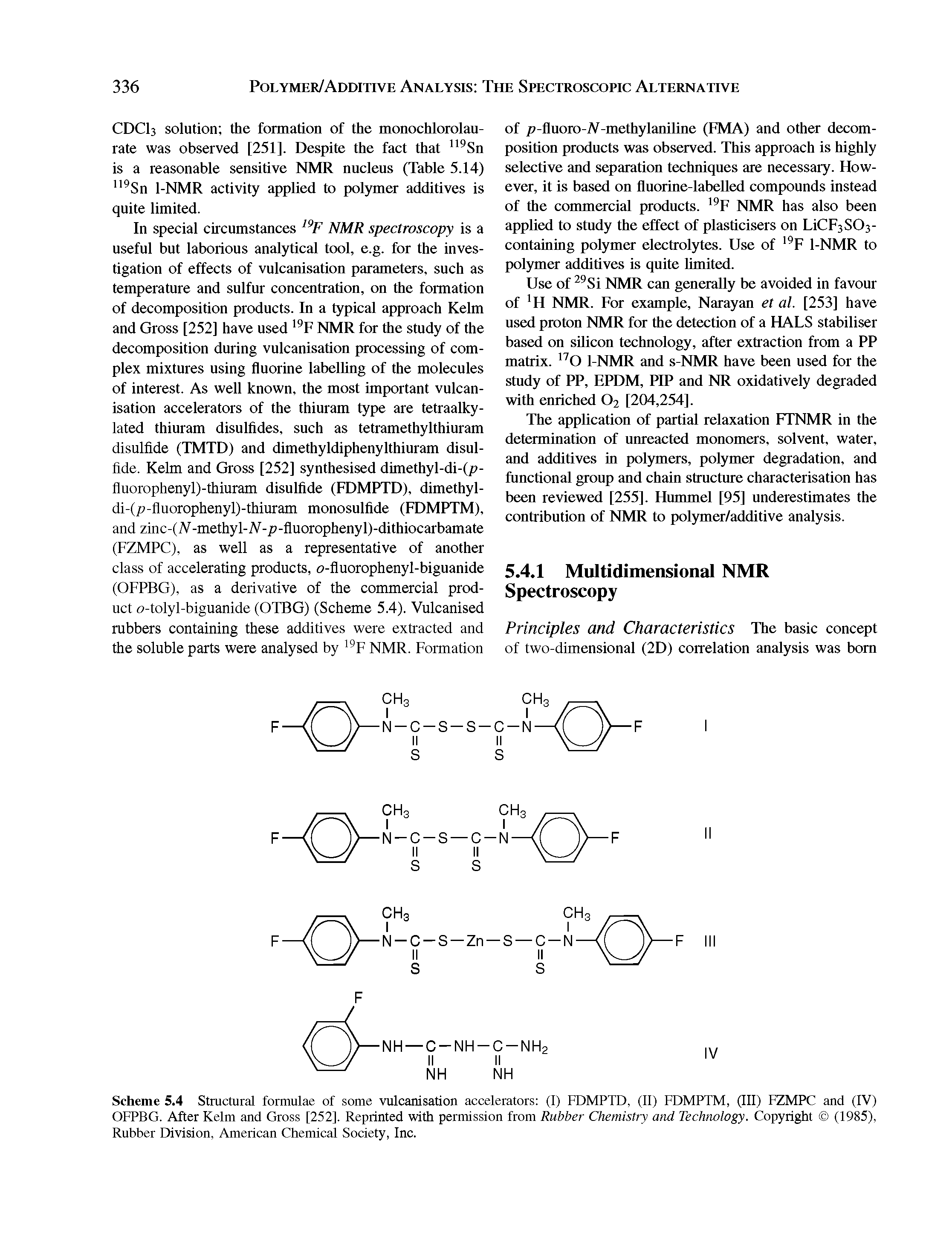 "Scheme 5.4 <a href=""/info/structural_formulas"">Structural formulae</a> of some vulcanisation accelerators (I) FDMPTD, (II) FDMPTM, (III) FZMPC and (IV) OFPBG. After Kelm and Gross [252]. Reprinted with permission from <a href=""/info/rubber_chemistry"">Rubber Chemistry</a> and Technology. Copyright (1985), Rubber Division, <a href=""/info/american_chemical"">American Chemical</a> Society, Inc."