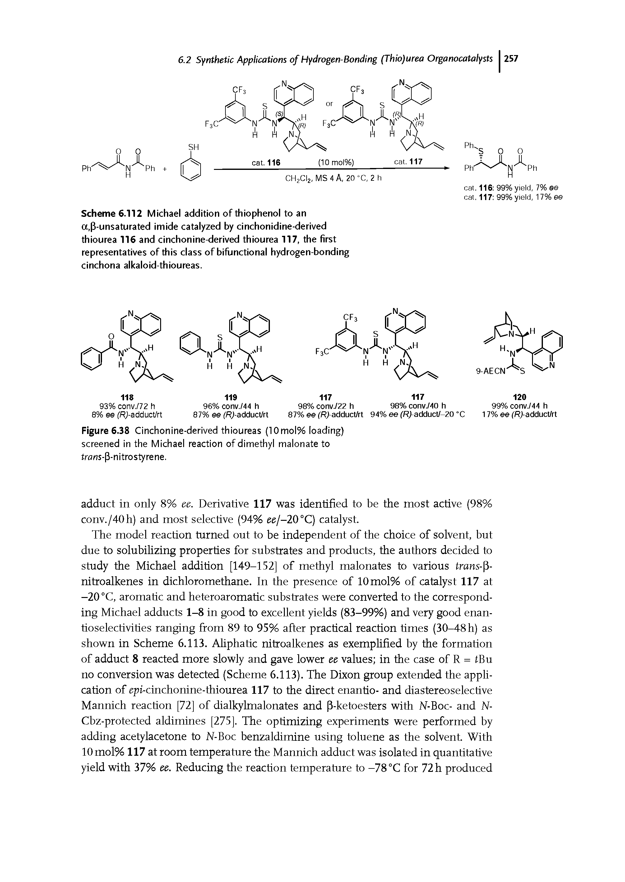 "Scheme 6.112 <a href=""/info/michael_addition"">Michael addition</a> of thiophenol to an a,p-<a href=""/info/a_p_unsaturated_imide"">unsaturated imide</a> catalyzed by <a href=""/info/cinchonidine_derived_thioureas"">cinchonidine-derived thiourea</a> 116 and <a href=""/info/cinchonine_derived_thioureas"">cinchonine-derived thiourea</a> 117, the first representatives of this class of bifunctional <a href=""/info/hydrogen_bonding"">hydrogen-bonding</a> <a href=""/info/cinchona_alkaloids"">cinchona alkaloid</a>-thioureas."