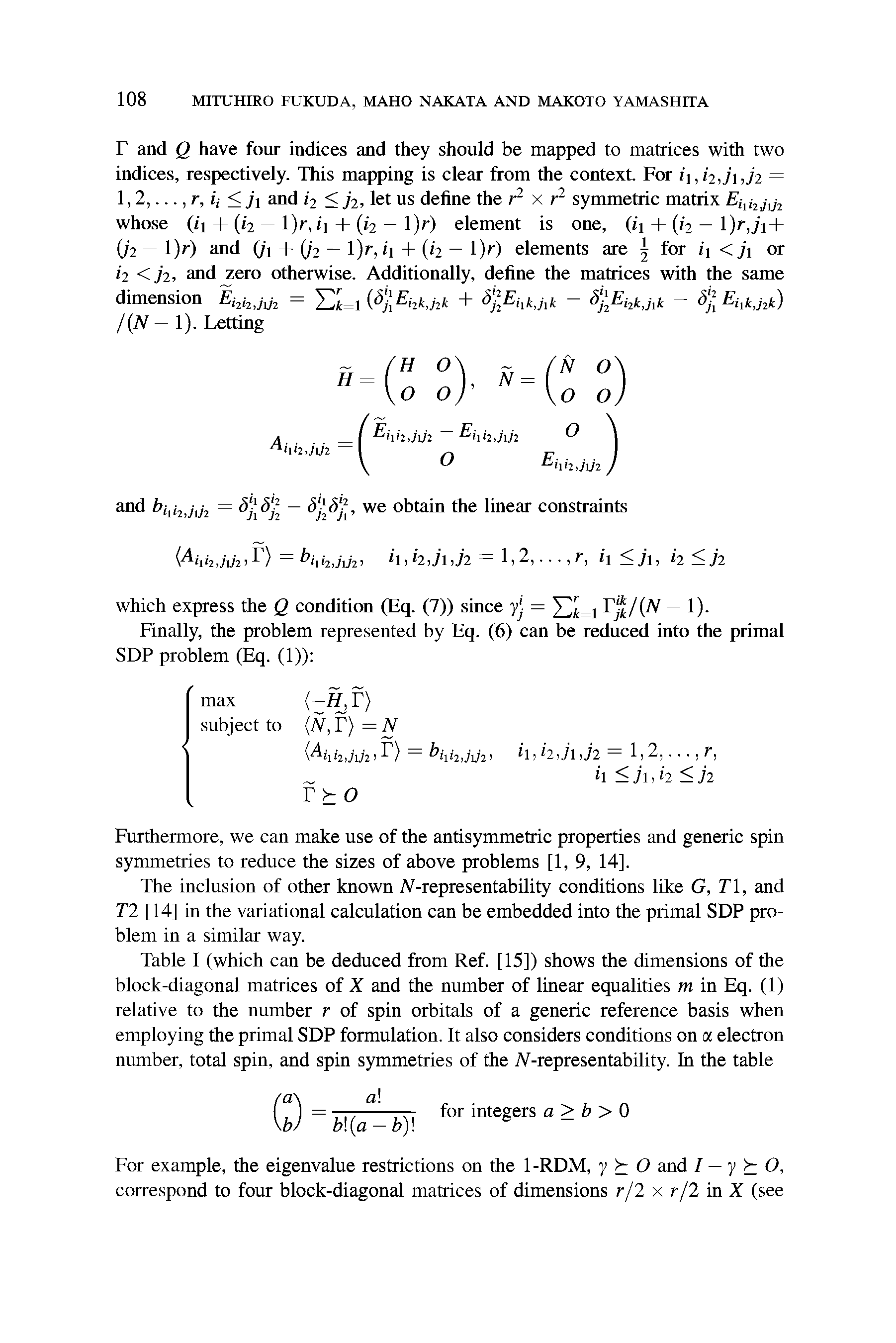 Table I (which can be deduced from Ref. [15]) shows the dimensions of the block-diagonal matrices of X and the number of linear equalities m in Eq. (1) relative to the number r of spin orbitals of a generic reference basis when employing the primal SDP formulation. It also considers conditions on oc electron number, total spin, and spin symmetries of the A-representability. In the table...