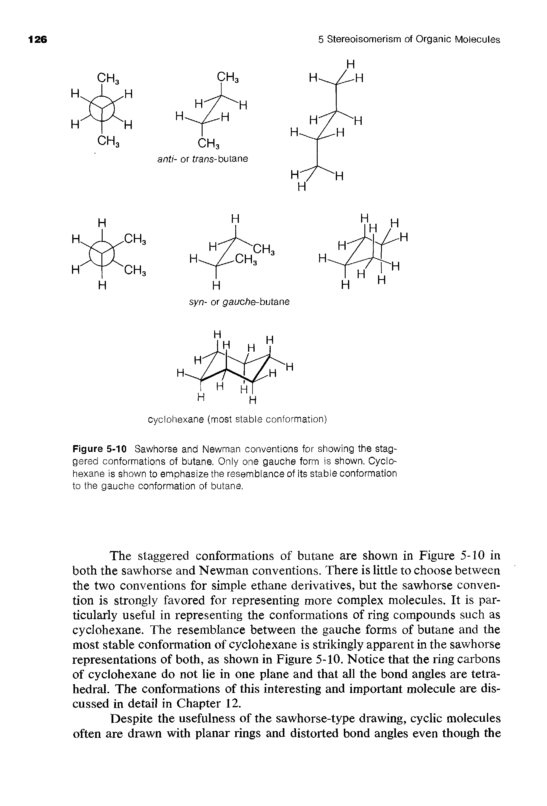 "Figure 5-10 Sawhorse and Newman conventions for showing the <a href=""/info/conformation_staggered"">staggered conformations</a> of butane. Only one <a href=""/info/gauche_form"">gauche form</a> is shown. Cyclohexane is shown to emphasize the resemblance of its <a href=""/info/conformations_stable"">stable conformation</a> to the <a href=""/info/conformation_gauche"">gauche conformation</a> of butane."
